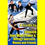 A Guide to Unleashing Your Mind Power and Attracting Success, Money, and Friends |  Good Guide Publishing