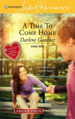 A Time to Come Home (Going Back) (Larger Print Harlequin Superromance, No 1396), Darlene Gardner