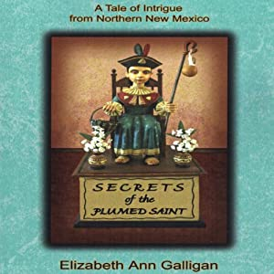Secrets of the Plumed Saint: A Tale of Intrigue from Northern New Mexico | [Elizabeth Ann Galligan]