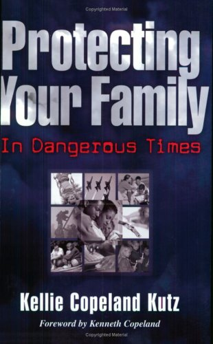 Protecting Your Family in Dangerous Times, Kellie Copeland-Kutz