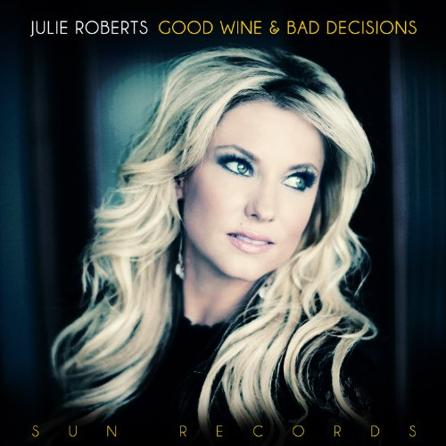 Julie Roberts - Good Wine And Bad Decisions - Zortam Music
