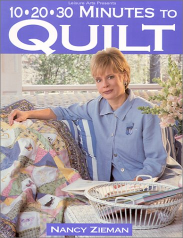10-20-30 Minutes to Quilt (Sewing with Nancy) Nancy Luedtke Zieman
