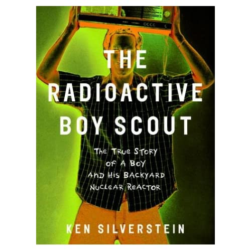 The Radioactive Boy Scout: The True Story of a Boy and His Backyard