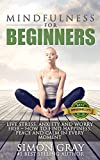 Mindfulness: Mindfulness for Beginners - Live Stress, Anxiety and Worry Free - How to Find Peace, Happiness and Calm in Every Moment BONUS 90 Day Mindfulness ... Depression Relief Book 1) (English Edition)