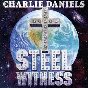 CHARLIE DANIELS - Steel Witness - Zortam Music