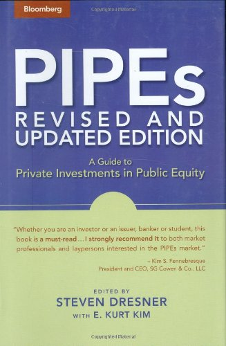 PIPEs: A Guide to Private Investments in Public Equity: Revised and Updated Edition (Bloomberg Financial)