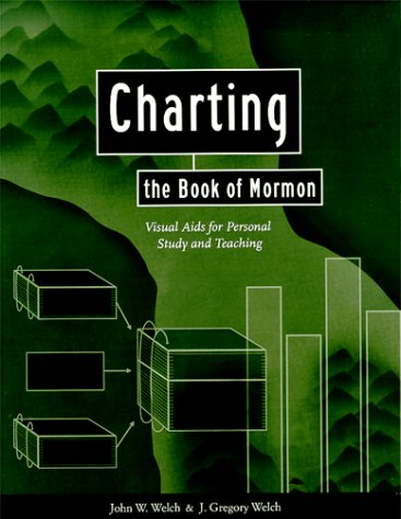Charting the Book of Mormon: Visual Aids for Personal Study and Teaching, John W. Welch