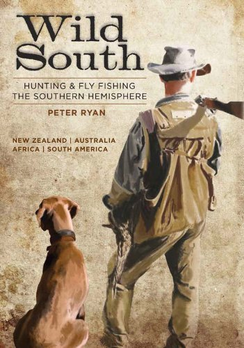 Peter Ryan - Wild South: Hunting and Fly-Fishing the Southern Hemisphere