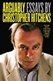 Arguably: Selected Essays Christopher Hitchens