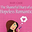 The Shameful Diary of a Hopeless Romantic: Book 1 Audiobook by Suzi Case Narrated by Anne Clamp