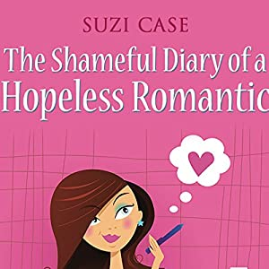 The Shameful Diary of a Hopeless Romantic: Book 1 Audiobook