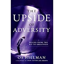 The Upside of Adversity: Rising from the Pit to Greatness | Livre audio Auteur(s) : Os Hillman Narrateur(s) : Os Hillman