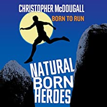 Natural Born Heroes (       UNABRIDGED) by Christopher McDougall Narrated by John Chancer
