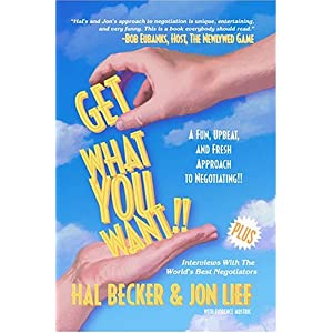 Get What You Want!! A Fun, Upbeat and Fresh Approach to Negotiating