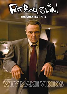 Fatboy Slim: The Greatest Hits, Why Make Videos