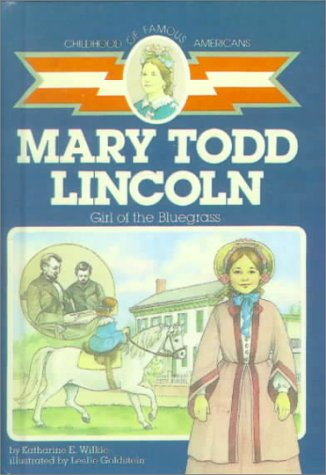 Mary Todd Lincoln: Girl of the Bluegrass (Childhood of Famous Americans (Sagebrush))
