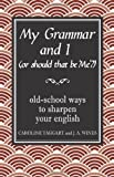 img - for My Grammar and I (Or Should That Be 'Me'?): Old-School Ways to Sharpen Your English by Caroline Taggart, J A Wines (2008) book / textbook / text book