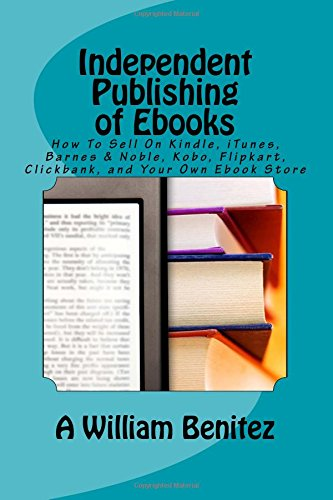 independent-publishing-of-ebooks-how-to-sell-on-kindle-itunes-barnes-noble-kobo-flipkart-clickbank-a