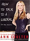 How To Talk To A Liberal (0786275200) by Ann Coulter