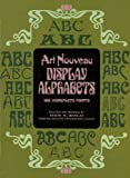 Art Nouveau Display Alphabets: 100 Complete Fonts (Dover Pictorial Archives) (0486233863) by Solo, Dan X.