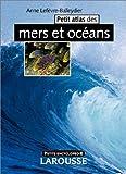 echange, troc Anne Lefèvre-Balleydier - Petit Atlas des mers et océans