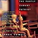 The Partly Cloudy Patriot Audiobook by Sarah Vowell Narrated by Sarah Vowell, Conan O'Brien, Seth Green, Stephen Colbert
