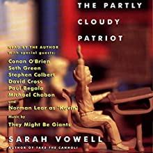 The Partly Cloudy Patriot (       UNABRIDGED) by Sarah Vowell Narrated by Sarah Vowell, Conan O'Brien, Seth Green, Stephen Colbert