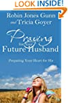 Praying for Your Future Husband: Prep...