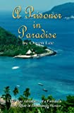 img - for A Prisoner In Paradise: The True Adventures of a Forbidden Love Affair In Zihuatanejo, Mexico book / textbook / text book