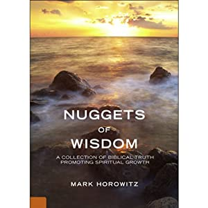 Nuggets of Wisdom: Biblical Truth Promoting Spiritual Growth | [Mark Horowitz]