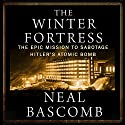 The Winter Fortress: The Epic Mission to Sabotage Hitler's Atomic Bomb Audiobook by Neal Bascomb Narrated by Chris Sorensen