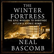 The Winter Fortress: The Epic Mission to Sabotage Hitler's Atomic Bomb   [Neal Bascomb]