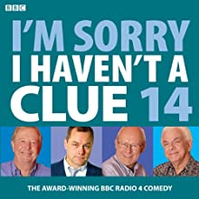 I'm Sorry I Haven't a Clue: Vol. 14 Radio/TV Program by Iain Pattinson Narrated by Tim Brooke-Taylor