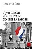 echange, troc Jean Baubérot - L'intégrisme républicain contre la laïcité