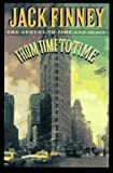 Jack Finney From Time to Time: A Novel/the Sequel to
