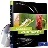 """Digitale Fotopraxis: Makrofotografie: Inklusive Nachbearbeitung in Photoshop (Galileo Design)von """"Bj�rn K. Langlotz"""""""