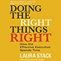 Doing the Right Things Right: How the Effective Executive Spends Time Audiobook by Laura Stack Narrated by Laura Stack
