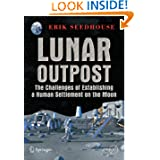 Lunar Outpost: The Challenges of Establishing a Human Settlement on the Moon (Springer Praxis Books / Space Exploration...
