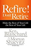 Refire! Dont Retire: Make the Rest of Your Life the Best of Your Life