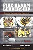 Five Alarm Leadership: From Firehouse to Fireground