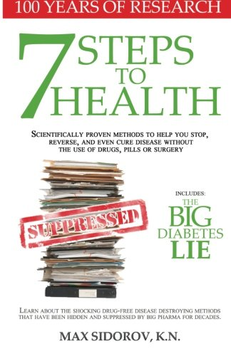 7 Steps to Health: Scientifically proven methods to help you stop, reverse, and even cure disease without the use of drugs, pills or surgery. (Ways To Use Co compare prices)
