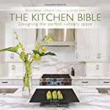 img - for The Kitchen Bible: Designing the Perfect Culinary Space book / textbook / text book