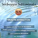 Wealth Attraction - Create Unlimited Financial Abundance: Chakra Guided Meditation, Solfeggio Tones & Subliminal Affirmations Speech by  Solfeggio Subliminals Narrated by Kev Thompson