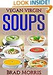 Vegan Virgin: Soups: 25 Easy Soup Rec...