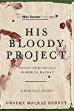 img - for His Bloody Project: Documents Relating to the Case of Roderick Macrae (Man Booker Prize Finalist 2016) book / textbook / text book