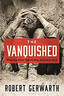 Book Cover: The Vanquished: Why the First World War Failed to End