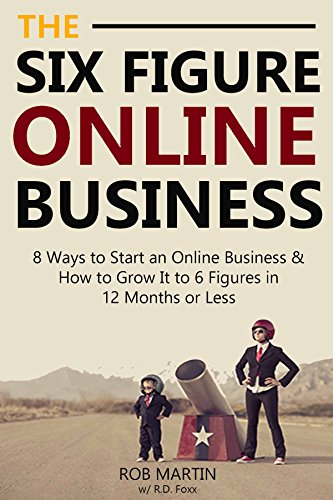 The 6 Figure Online Business - 2016 Edition: 8 Ways to Start an Online Business & How to Grow It to 6 Figures in 12 Months or Less PDF