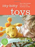img - for Itty-Bitty Toys: How to Knit Animals, Dolls, and Other Playthings for Kids book / textbook / text book