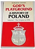 God's Playground: A History of Poland, Vol. 1: The Origins to 1795 (0198219431) by Davies, Norman