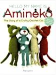Hello My Name is Amineko: The Story o...